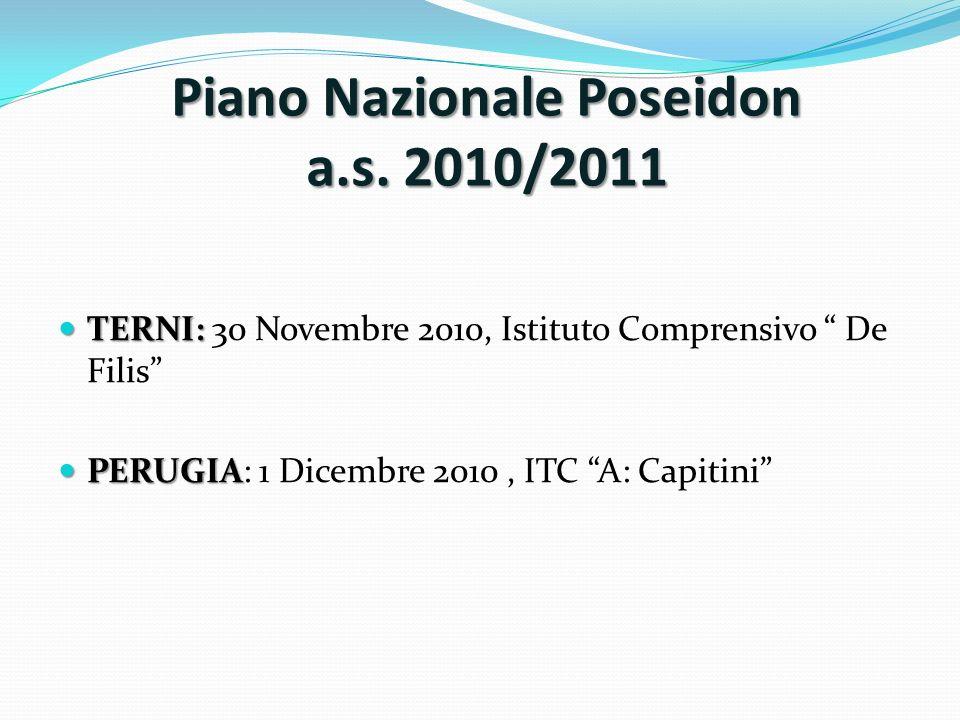 Piano Nazionale Poseidon a.s. 2010/2011 TERNI: TERNI: 30 Novembre 2010, Istituto Comprensivo De Filis PERUGIA PERUGIA: 1 Dicembre 2010, ITC A: Capitin