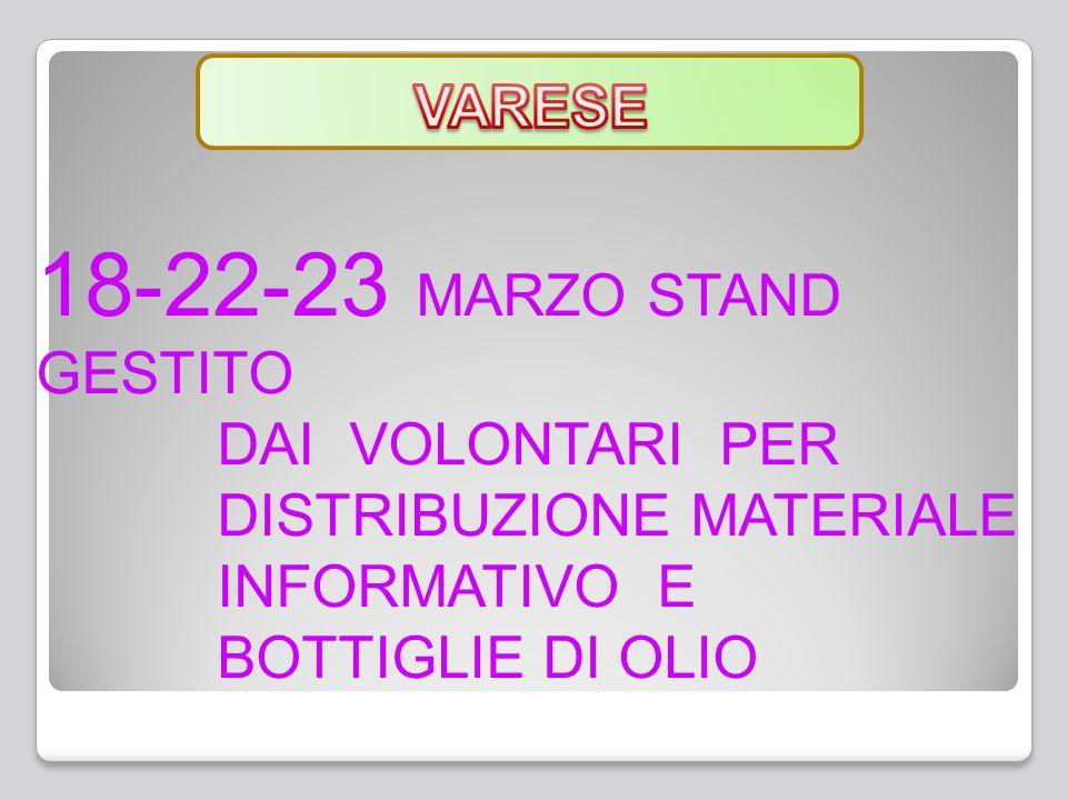 23-24 MARZO STAND GESTITO DAI VOLONTARI PER DISTRIBUZIONE MATERIALE INFORMATIVO E BOTTIGLIE DI OLIO 18-19-21 MARZO VISITE SENOLOGICHE DERMATOLOGICHE 22 MARZO CONFERENZA I BAMBINI A TAVOLA 26 MARZO CONFERENZA SALUTE TESSUTI E SPORT