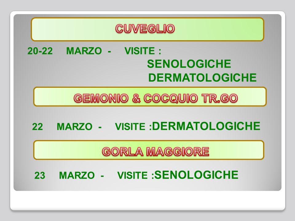 20-22 MARZO - VISITE : SENOLOGICHE DERMATOLOGICHE 22 MARZO - VISITE : DERMATOLOGICHE 23 MARZO - VISITE : SENOLOGICHE