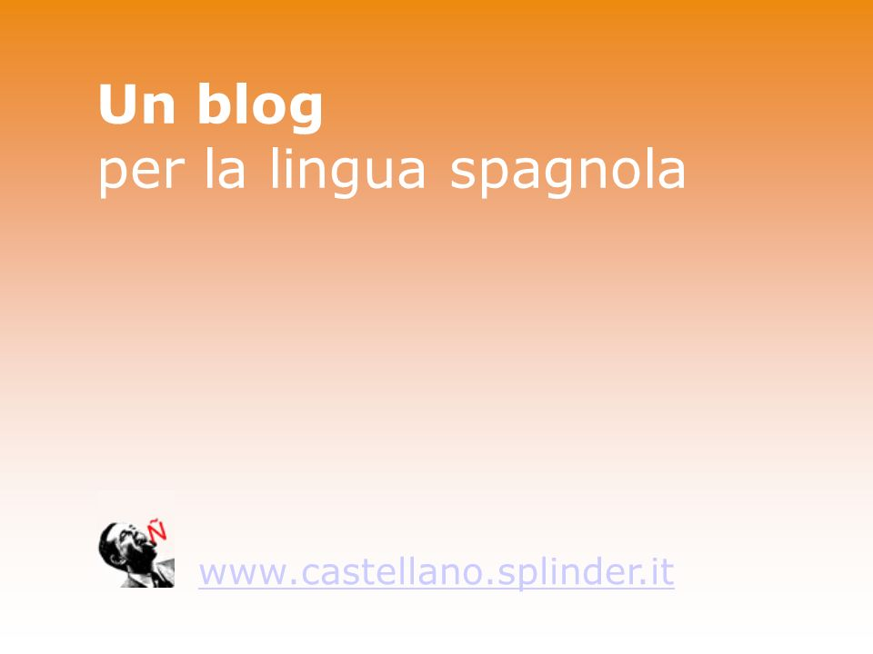 Un blog per la lingua spagnola www.castellano.splinder.it