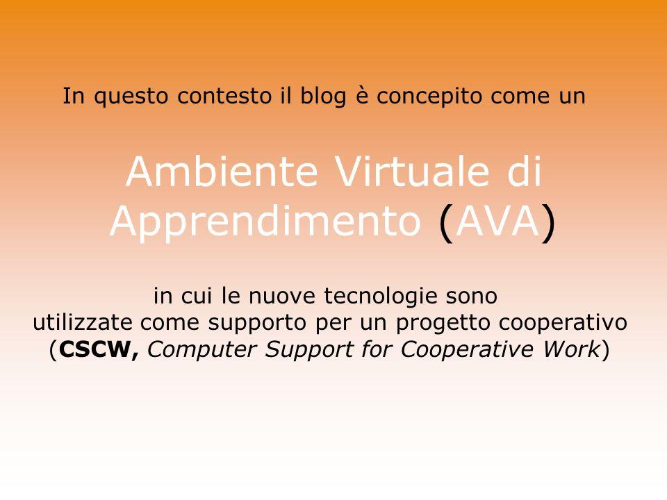 Ambiente Virtuale di Apprendimento (AVA) In questo contesto il blog è concepito come un in cui le nuove tecnologie sono utilizzate come supporto per u