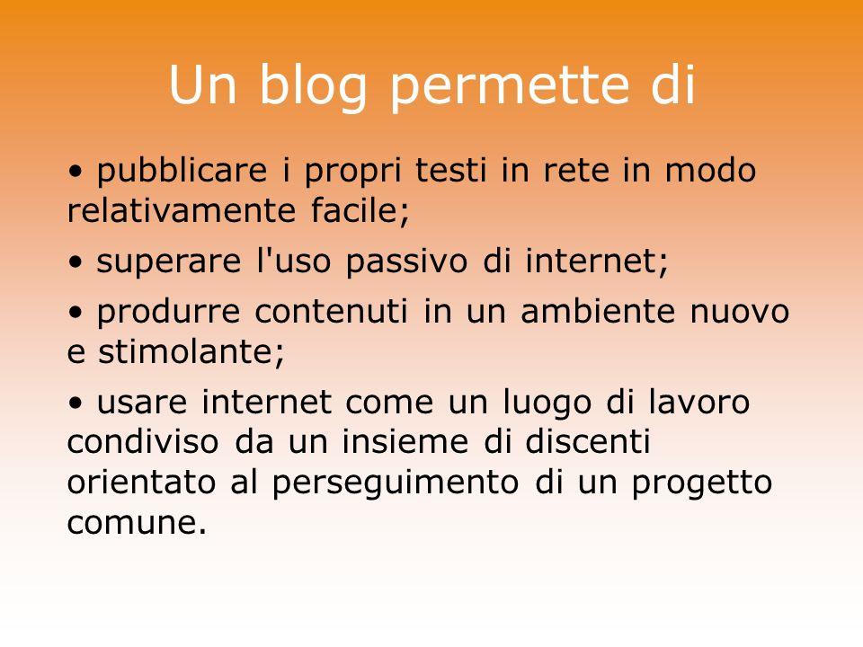 Un blog permette di pubblicare i propri testi in rete in modo relativamente facile; superare l'uso passivo di internet; produrre contenuti in un ambie
