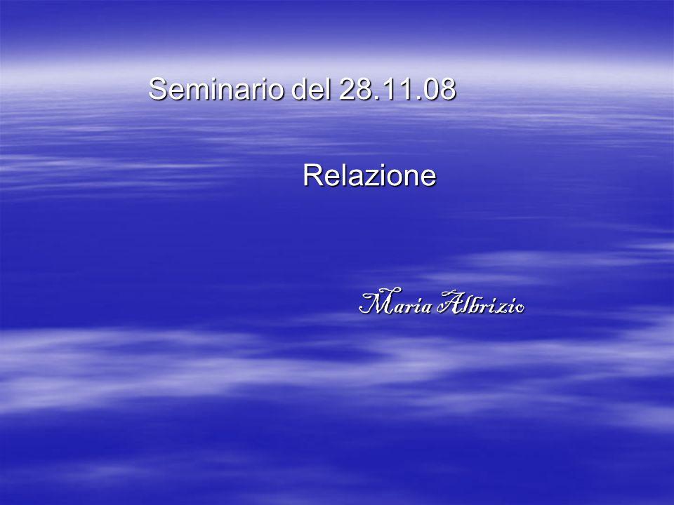 Seminario del 28.11.08 Relazione Maria Albrizio Maria Albrizio