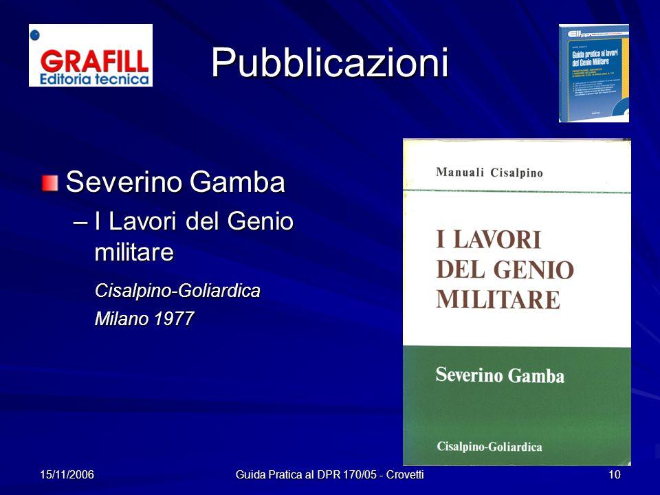 15/11/2006 Guida Pratica al DPR 170/05 - Crovetti 10 Pubblicazioni Severino Gamba –I–I–I–I Lavori del Genio militare Cisalpino-Goliardica Milano 1977