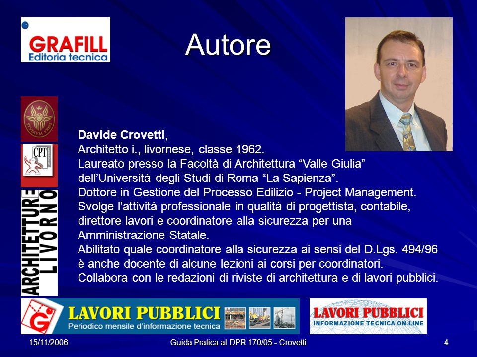 15/11/2006 Guida Pratica al DPR 170/05 - Crovetti 4 Autore Davide Crovetti, Architetto i., livornese, classe 1962. Laureato presso la Facoltà di Archi