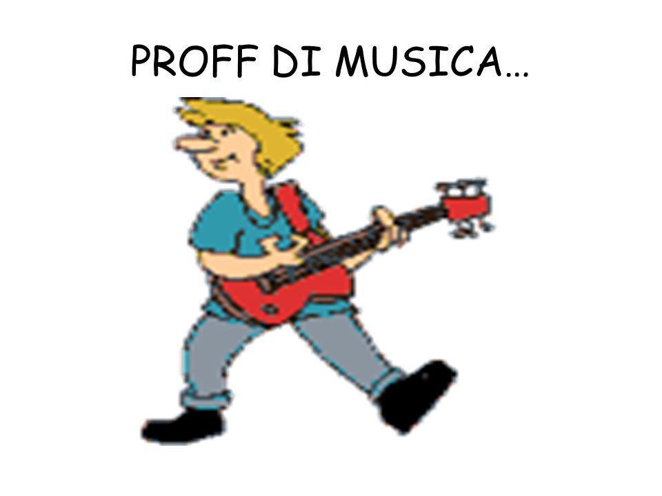 PROFF DI MUSICA…