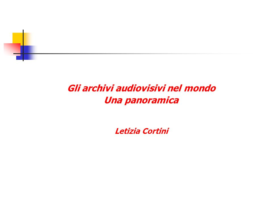 Gli archivi audiovisivi nel mondo Una panoramica Letizia Cortini