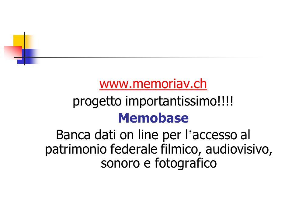 www.memoriav.ch progetto importantissimo!!!! Memobase Banca dati on line per l accesso al patrimonio federale filmico, audiovisivo, sonoro e fotografi
