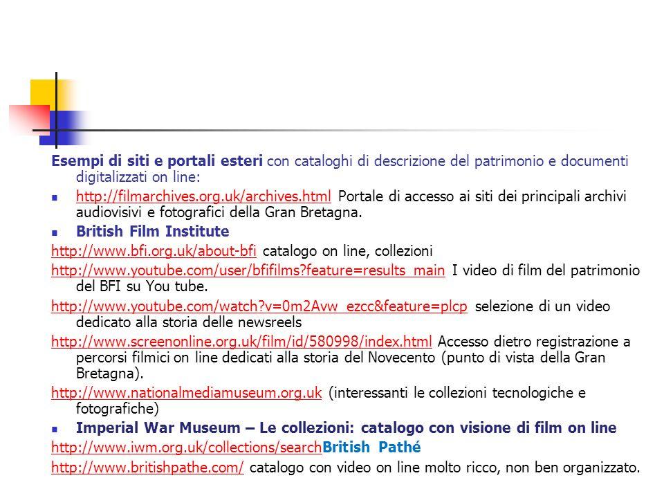 Esempi di siti e portali esteri con cataloghi di descrizione del patrimonio e documenti digitalizzati on line: http://filmarchives.org.uk/archives.htm
