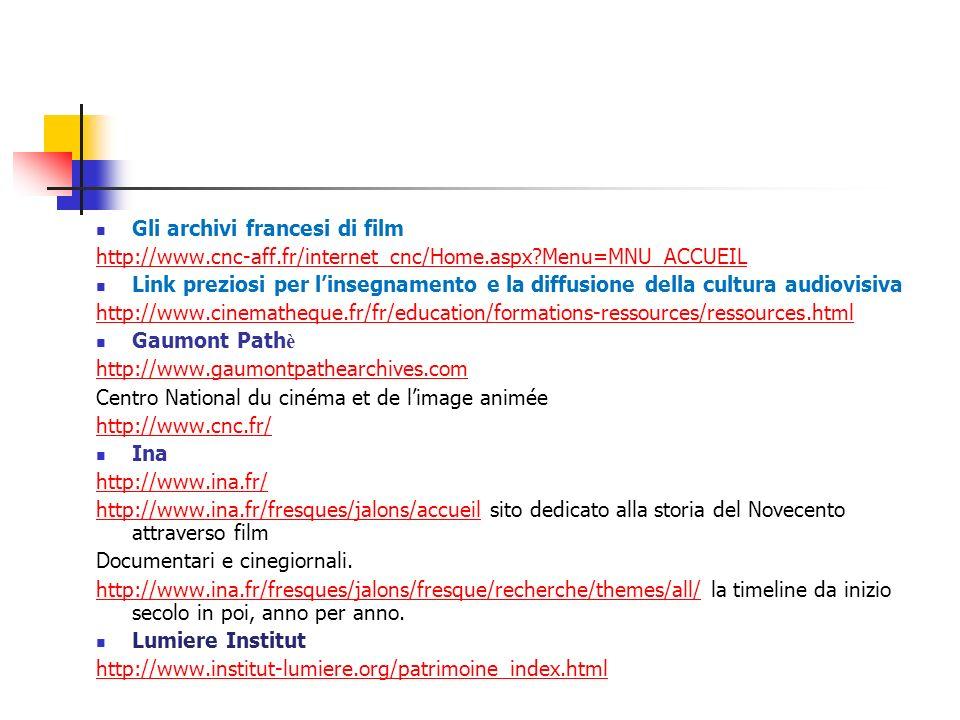 Gli archivi francesi di film http://www.cnc-aff.fr/internet_cnc/Home.aspx?Menu=MNU_ACCUEIL Link preziosi per linsegnamento e la diffusione della cultu