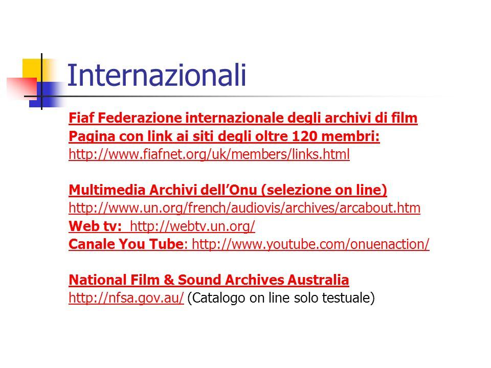 Internazionali Fiaf Federazione internazionale degli archivi di film Pagina con link ai siti degli oltre 120 membri: http://www.fiafnet.org/uk/members