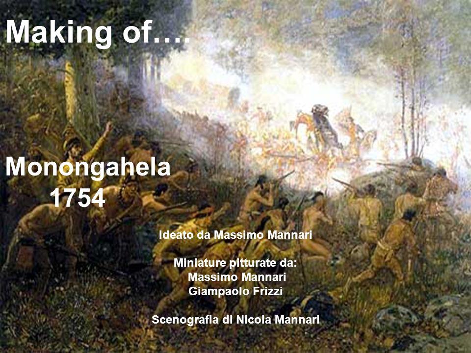 Making of…. Monongahela 1754 Ideato da Massimo Mannari Miniature pitturate da: Massimo Mannari Giampaolo Frizzi Scenografia di Nicola Mannari