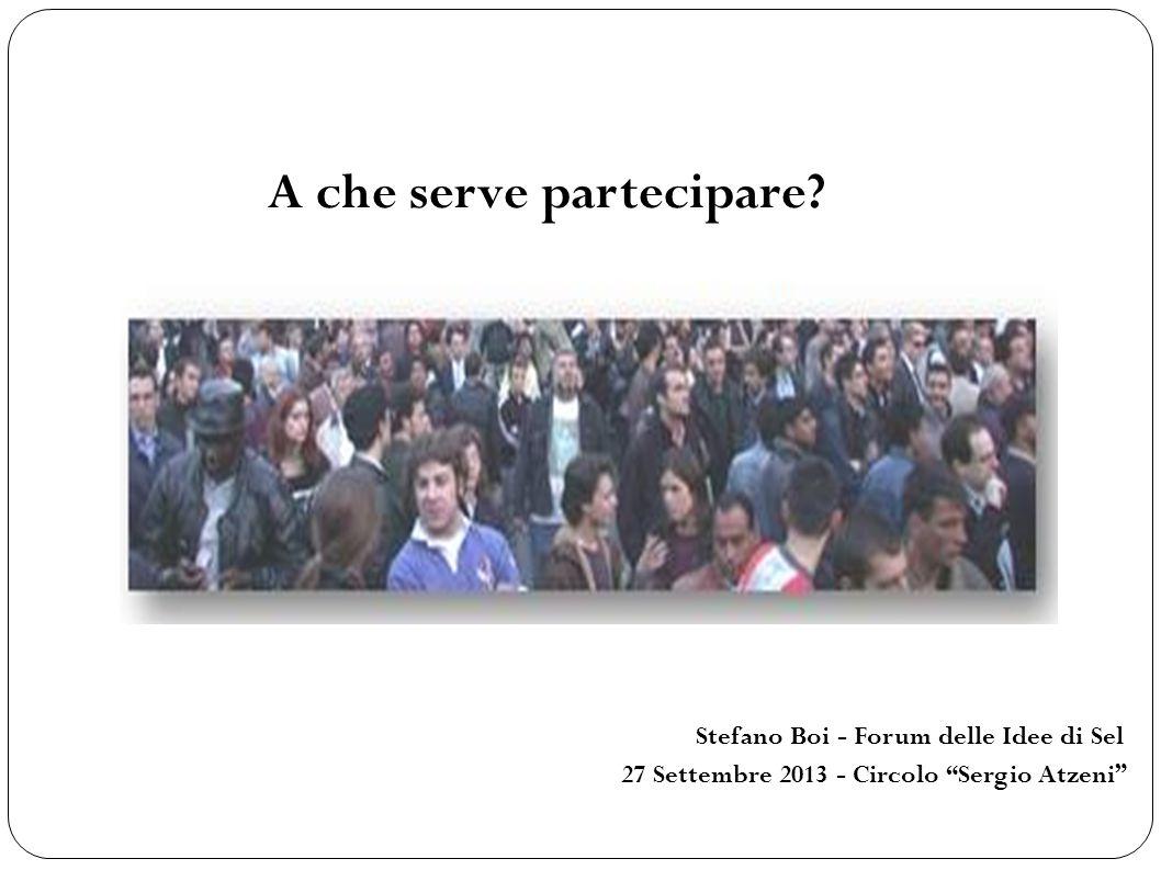 A che serve partecipare? Stefano Boi - Forum delle Idee di Sel 27 Settembre 2013 - Circolo Sergio Atzeni