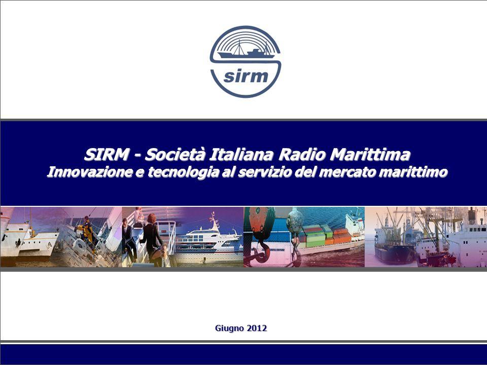 Giugno 2012 SIRM - Società Italiana Radio Marittima Innovazione e tecnologia al servizio del mercato marittimo