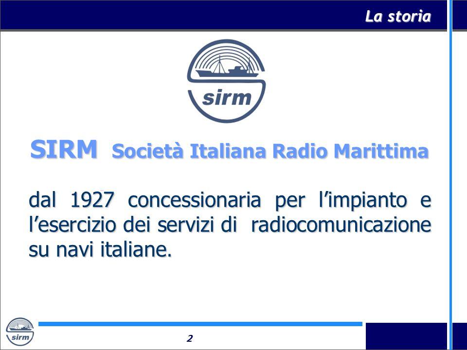 2 SIRM Società Italiana Radio Marittima dal 1927 concessionaria per limpianto e lesercizio dei servizi di radiocomunicazione su navi italiane. La stor