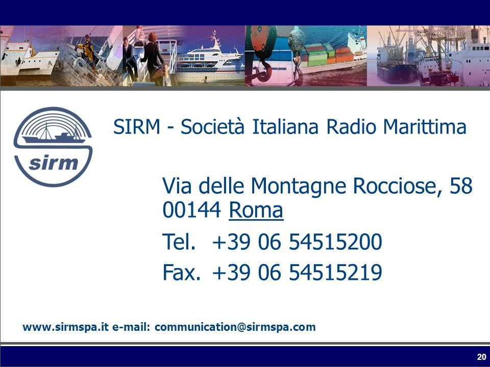 20 SIRM - Società Italiana Radio Marittima Via delle Montagne Rocciose, 58 00144 Roma Tel.+39 06 54515200 Fax.+39 06 54515219 www.sirmspa.it e-mail: c