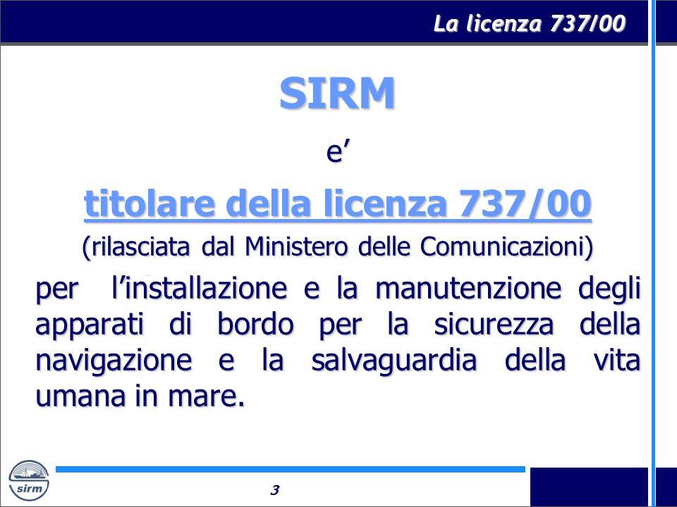 3 SIRMe titolare della licenza 737/00 (rilasciata dal Ministero delle Comunicazioni) per linstallazione e la manutenzione degli apparati di bordo per
