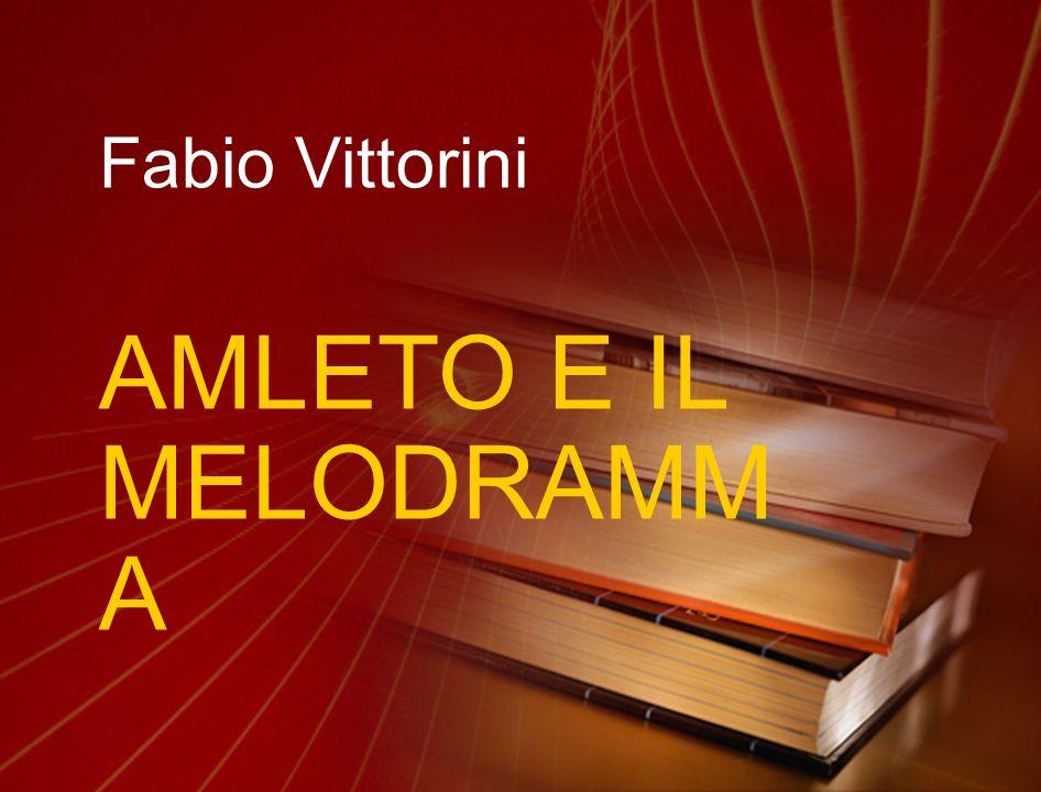 Fabio Vittorini AMLETO E IL MELODRAMM A