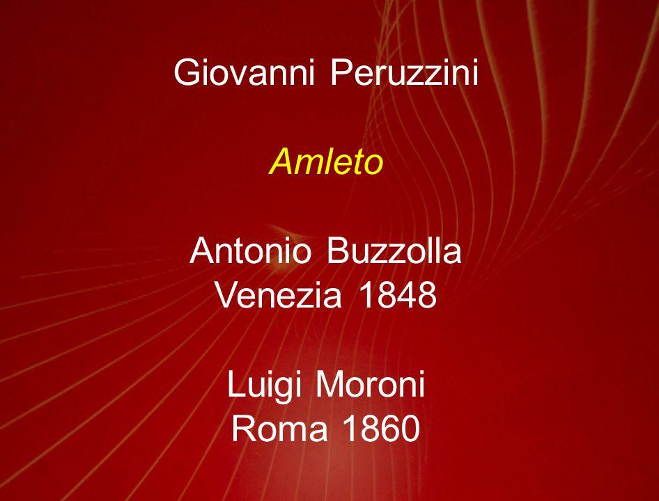 Giovanni Peruzzini Amleto Antonio Buzzolla Venezia 1848 Luigi Moroni Roma 1860