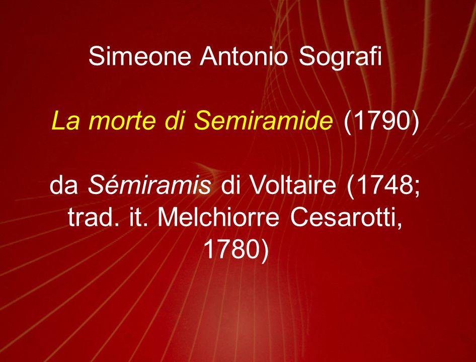 Simeone Antonio Sografi La morte di Semiramide (1790) da Sémiramis di Voltaire (1748; trad. it. Melchiorre Cesarotti, 1780)