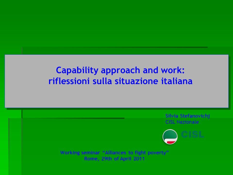 Silvia Stefanovichj CISL Nazionale Capability approach and work: riflessioni sulla situazione italiana Working seminar Alliances to fight poverty Rome