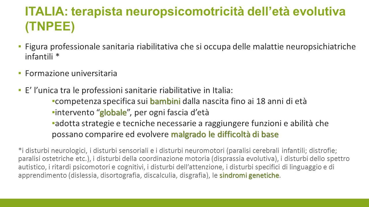 ITALIA: terapista neuropsicomotricità delletà evolutiva (TNPEE) Figura professionale sanitaria riabilitativa che si occupa delle malattie neuropsichia