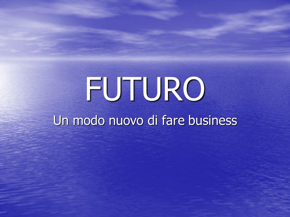FUTURO Un modo nuovo di fare business