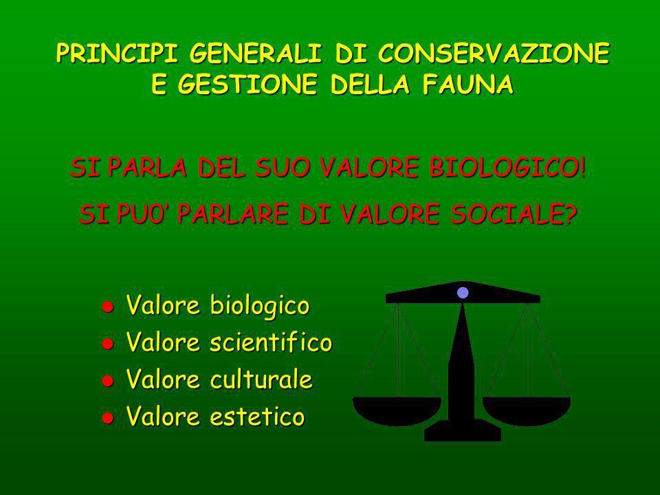 PRINCIPI GENERALI DI CONSERVAZIONE E GESTIONE DELLA FAUNA SI PARLA DEL SUO VALORE BIOLOGICO! SI PU0 PARLARE DI VALORE SOCIALE? l Valore biologico l Va