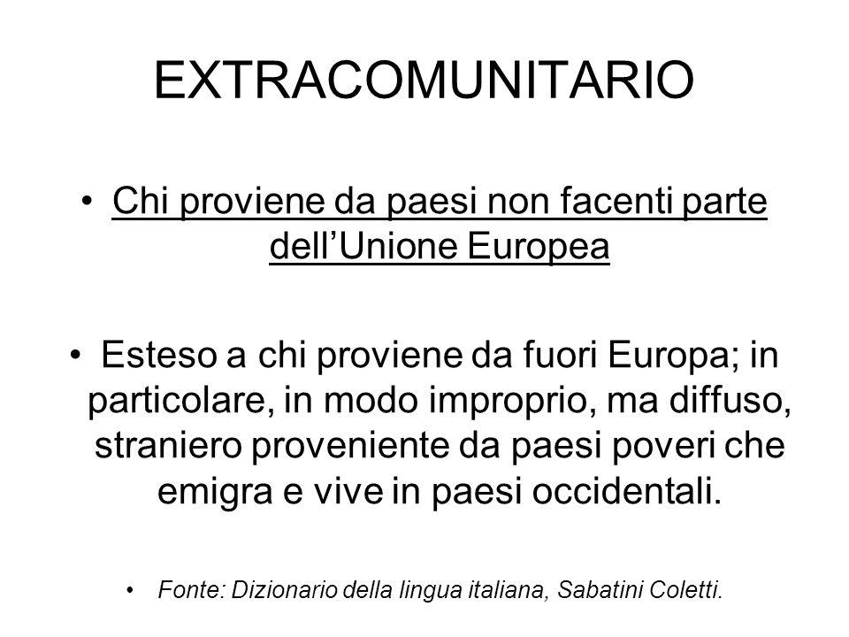 EXTRACOMUNITARIO Chi proviene da paesi non facenti parte dellUnione Europea Esteso a chi proviene da fuori Europa; in particolare, in modo improprio,