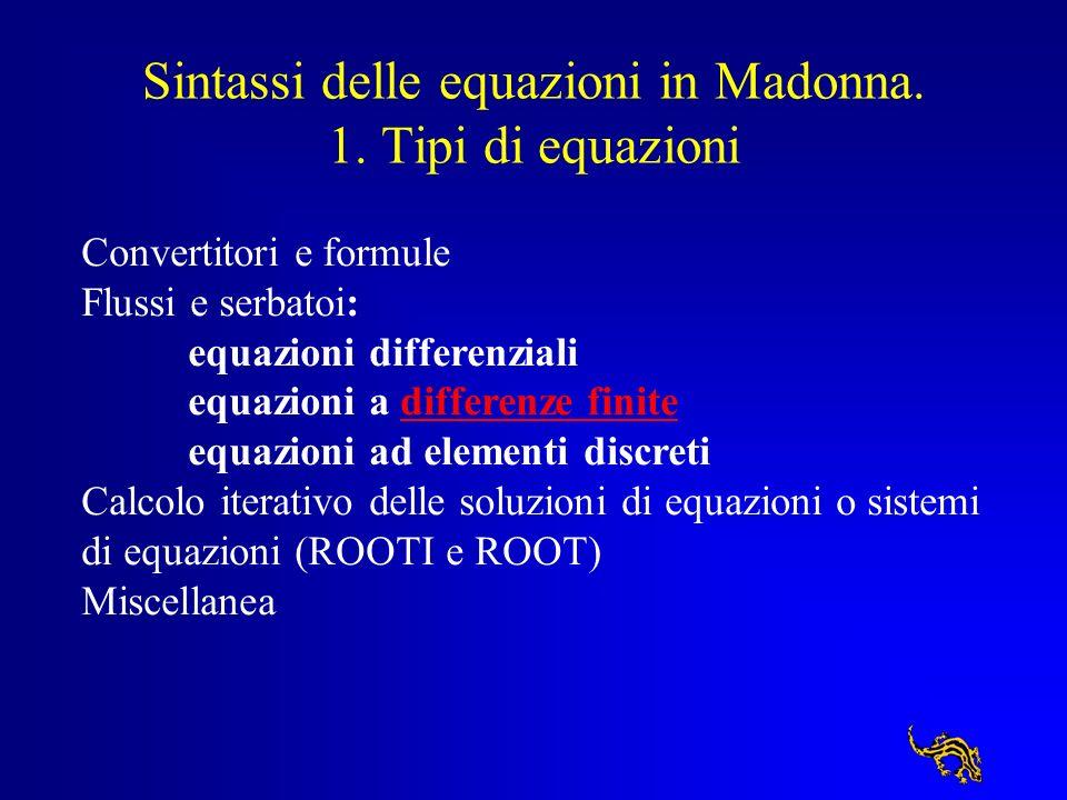 Sintassi delle equazioni in Madonna. 1. Tipi di equazioni Convertitori e formule Flussi e serbatoi: equazioni differenziali equazioni a differenze fin