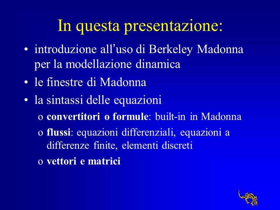 In questa presentazione: introduzione all uso di Berkeley Madonna per la modellazione dinamica le finestre di Madonna la sintassi delle equazioni ocon