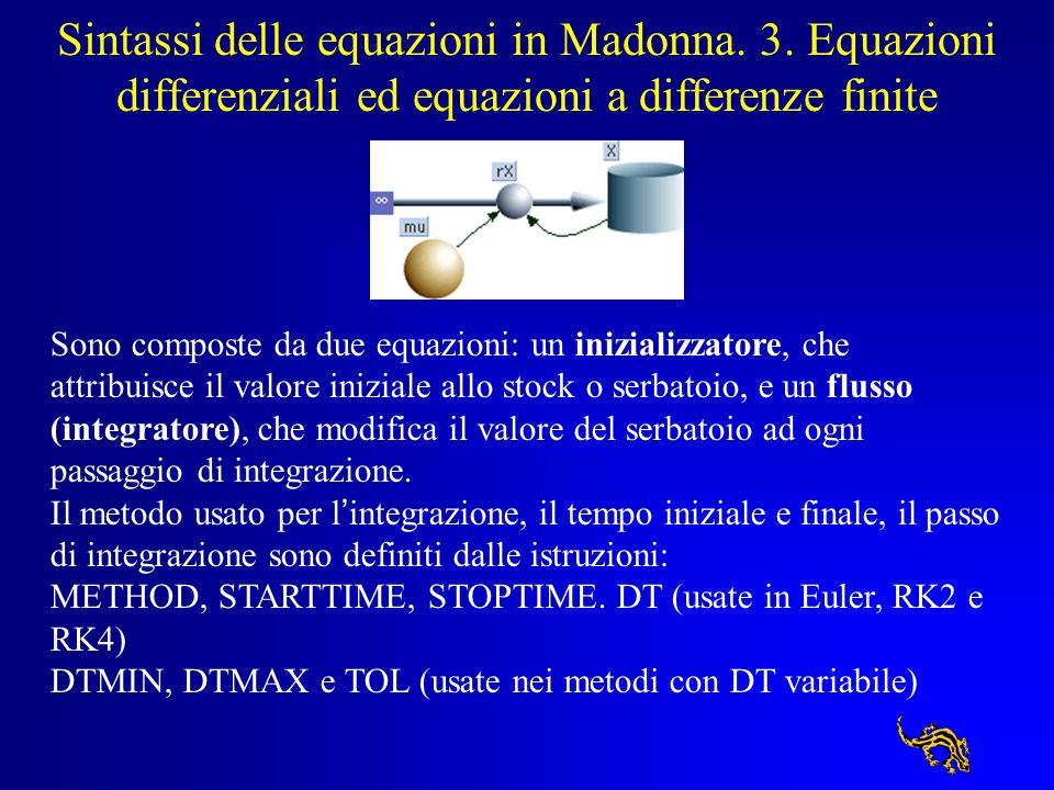 Sintassi delle equazioni in Madonna. 3. Equazioni differenziali ed equazioni a differenze finite Sono composte da due equazioni: un inizializzatore, c