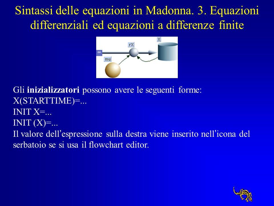 Sintassi delle equazioni in Madonna. 3. Equazioni differenziali ed equazioni a differenze finite Gli inizializzatori possono avere le seguenti forme: