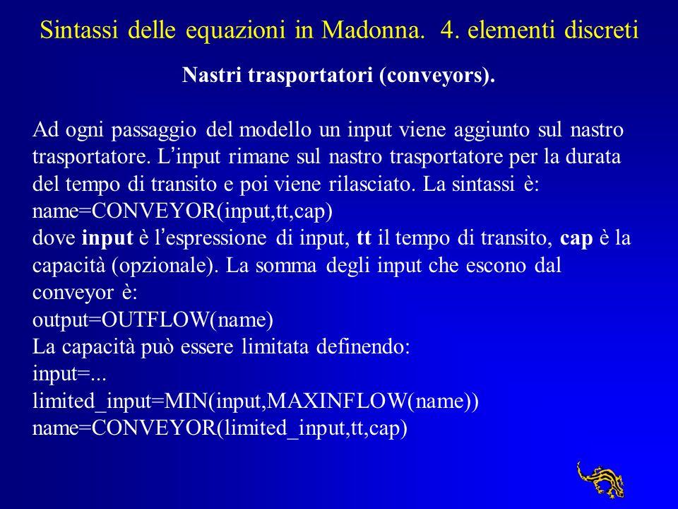 Sintassi delle equazioni in Madonna. 4. elementi discreti Nastri trasportatori (conveyors). Ad ogni passaggio del modello un input viene aggiunto sul