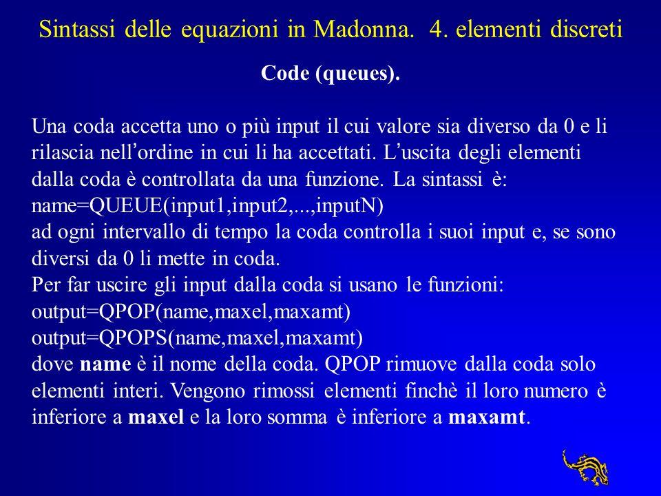Sintassi delle equazioni in Madonna. 4. elementi discreti Code (queues). Una coda accetta uno o più input il cui valore sia diverso da 0 e li rilascia
