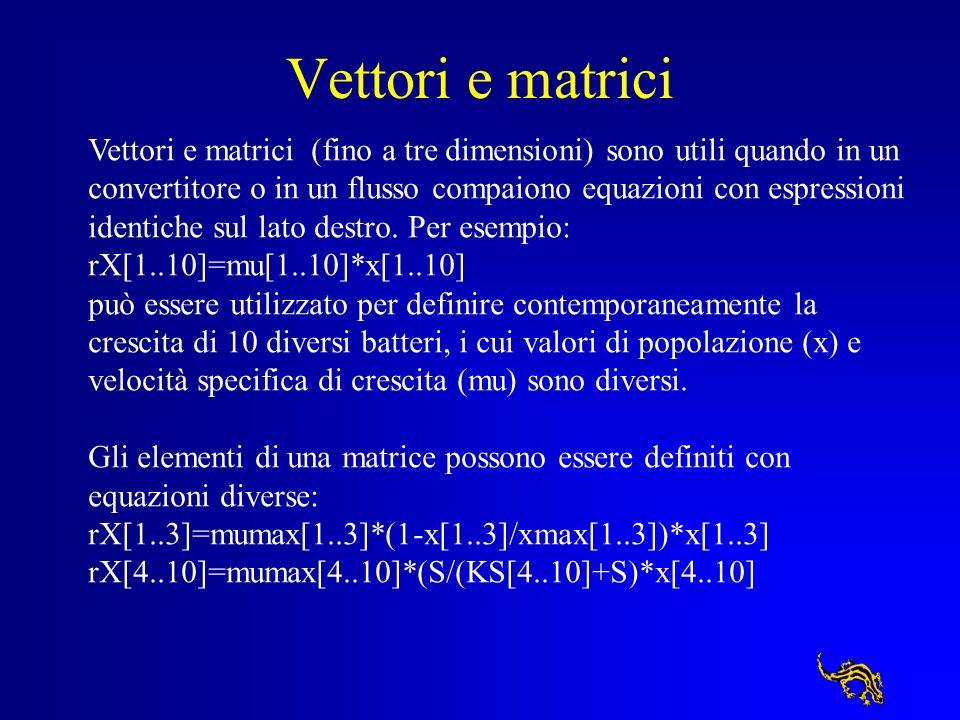 Vettori e matrici Vettori e matrici (fino a tre dimensioni) sono utili quando in un convertitore o in un flusso compaiono equazioni con espressioni id