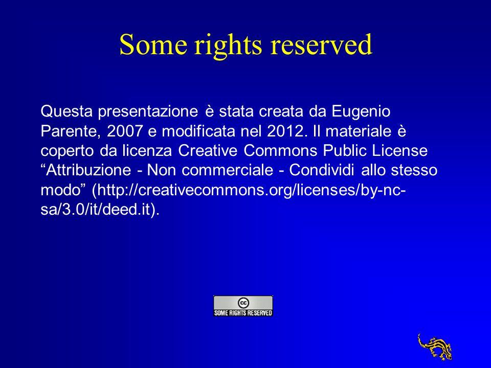 Some rights reserved Questa presentazione è stata creata da Eugenio Parente, 2007 e modificata nel 2012. Il materiale è coperto da licenza Creative Co