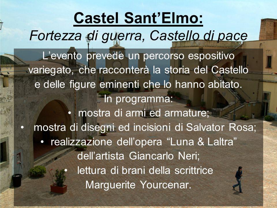 Castel SantElmo: Fortezza di guerra, Castello di pace Levento prevede un percorso espositivo variegato, che racconterà la storia del Castello e delle