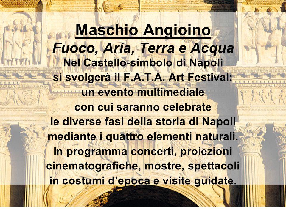Maschio Angioino Fuoco, Aria, Terra e Acqua Nel Castello-simbolo di Napoli si svolgerà il F.A.T.A. Art Festival: un evento multimediale con cui sarann