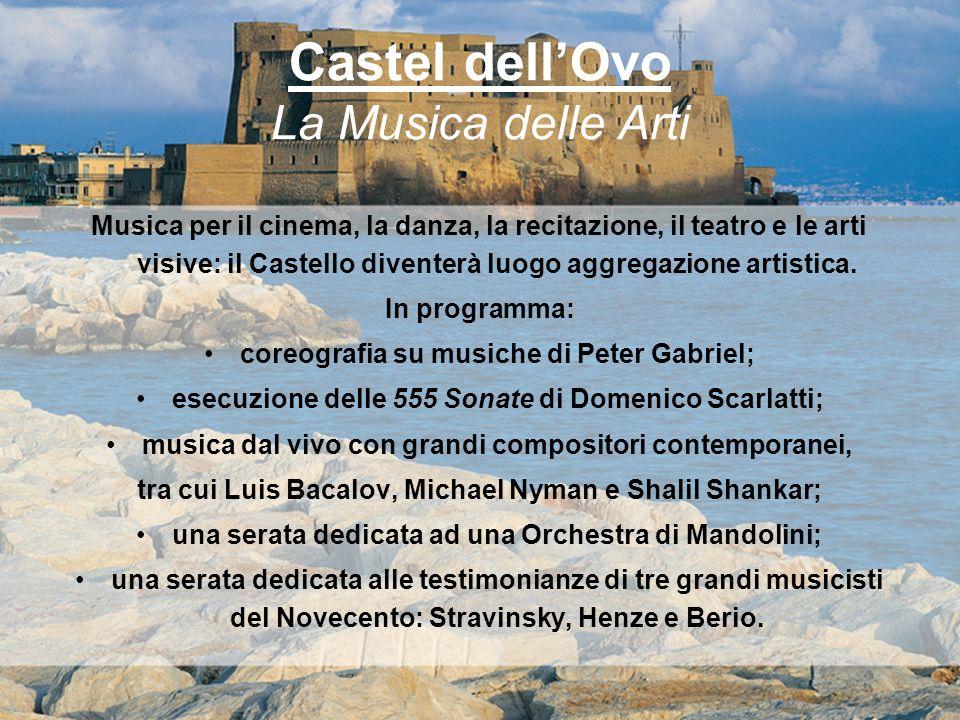 Castel dellOvo La Musica delle Arti Musica per il cinema, la danza, la recitazione, il teatro e le arti visive: il Castello diventerà luogo aggregazio
