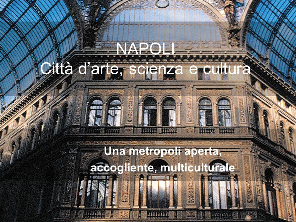 NAPOLI Città darte, scienza e cultura Una metropoli aperta, accogliente, multiculturale