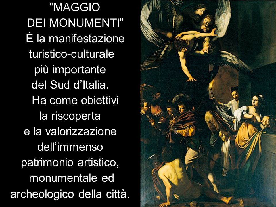 MAGGIO DEI MONUMENTI È la manifestazione turistico-culturale più importante del Sud dItalia. Ha come obiettivi la riscoperta e la valorizzazione delli