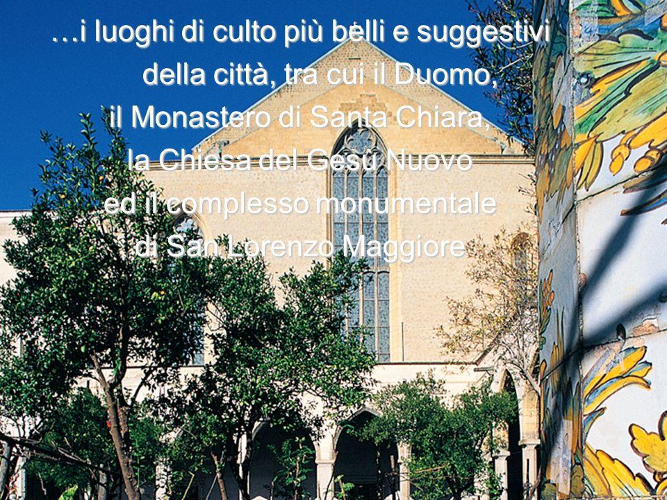 …i luoghi di culto più belli e suggestivi della città, tra cui il Duomo, della città, tra cui il Duomo, il Monastero di Santa Chiara, la Chiesa del Ge