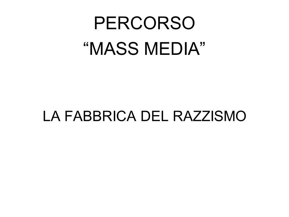 LA FABBRICA DEL RAZZISMO PERCORSO MASS MEDIA