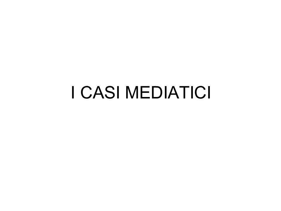 I CASI MEDIATICI