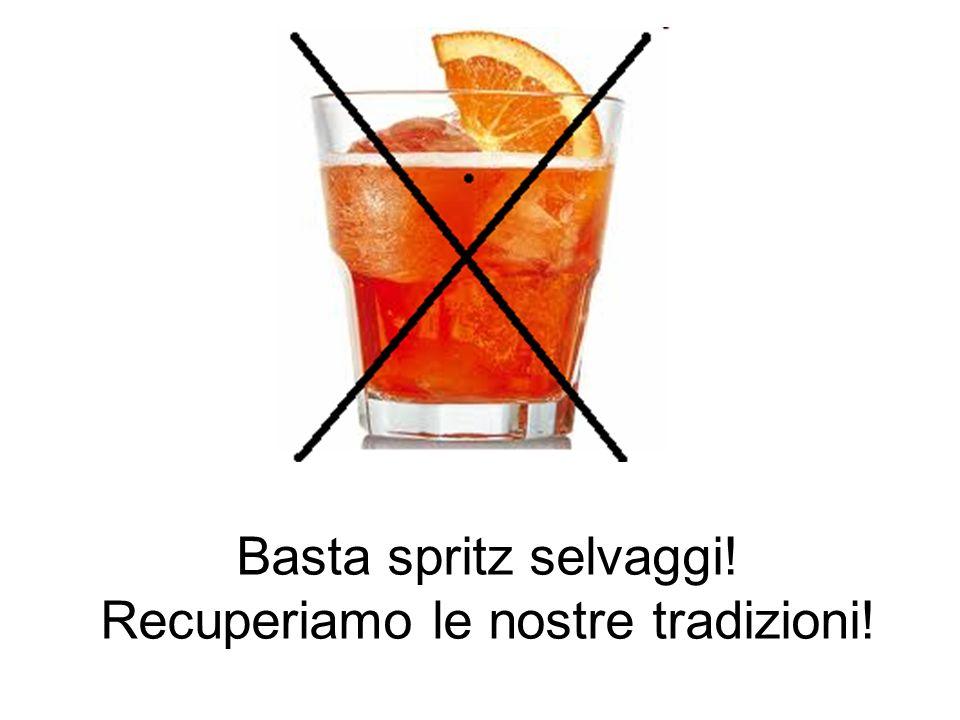 Basta spritz selvaggi! Recuperiamo le nostre tradizioni!