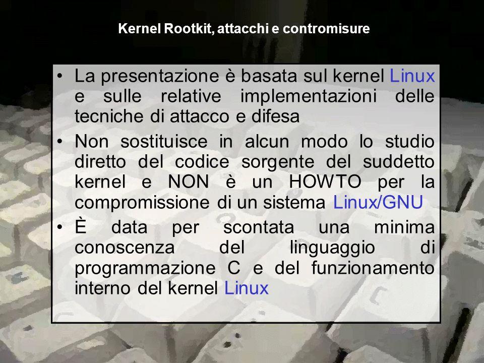 rootkit, nozioni di base LKM e rootkit –tecniche ed implementazioni –contromisure possibili Patch del kernel a runtime Kernel Rootkit, attacchi e contromisure