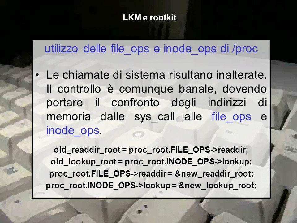 utilizzo delle file_ops e inode_ops di /proc Le chiamate di sistema risultano inalterate. Il controllo è comunque banale, dovendo portare il confronto