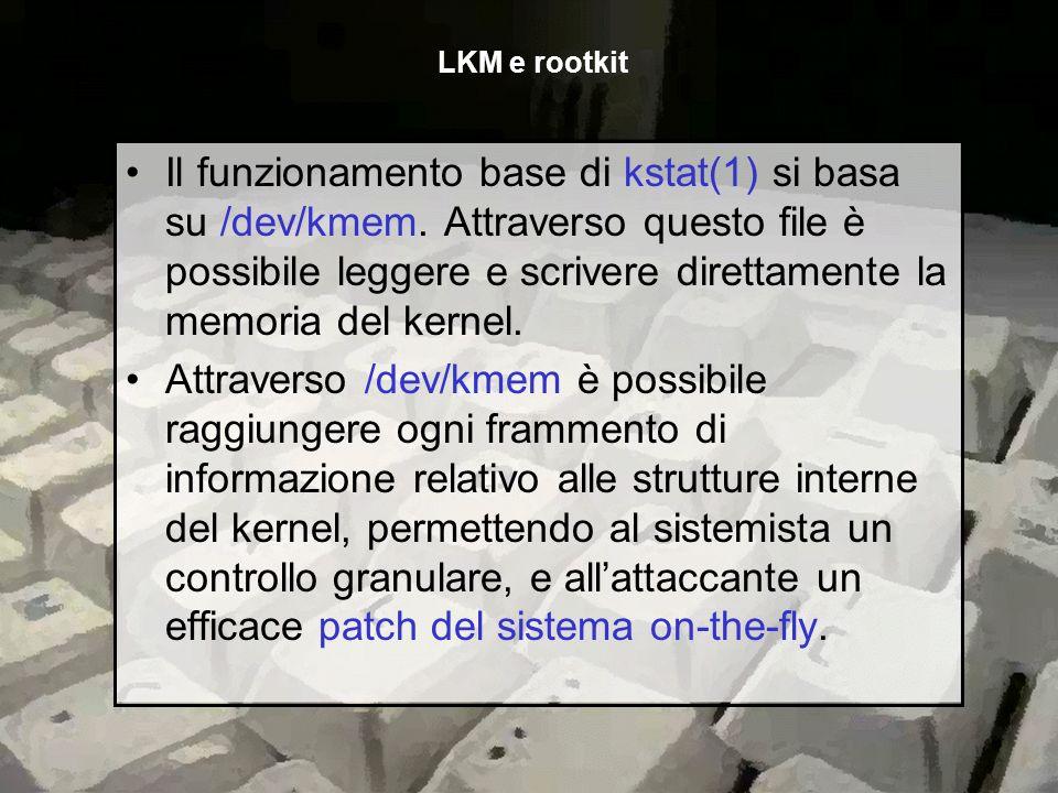 Il funzionamento base di kstat(1) si basa su /dev/kmem. Attraverso questo file è possibile leggere e scrivere direttamente la memoria del kernel. Attr