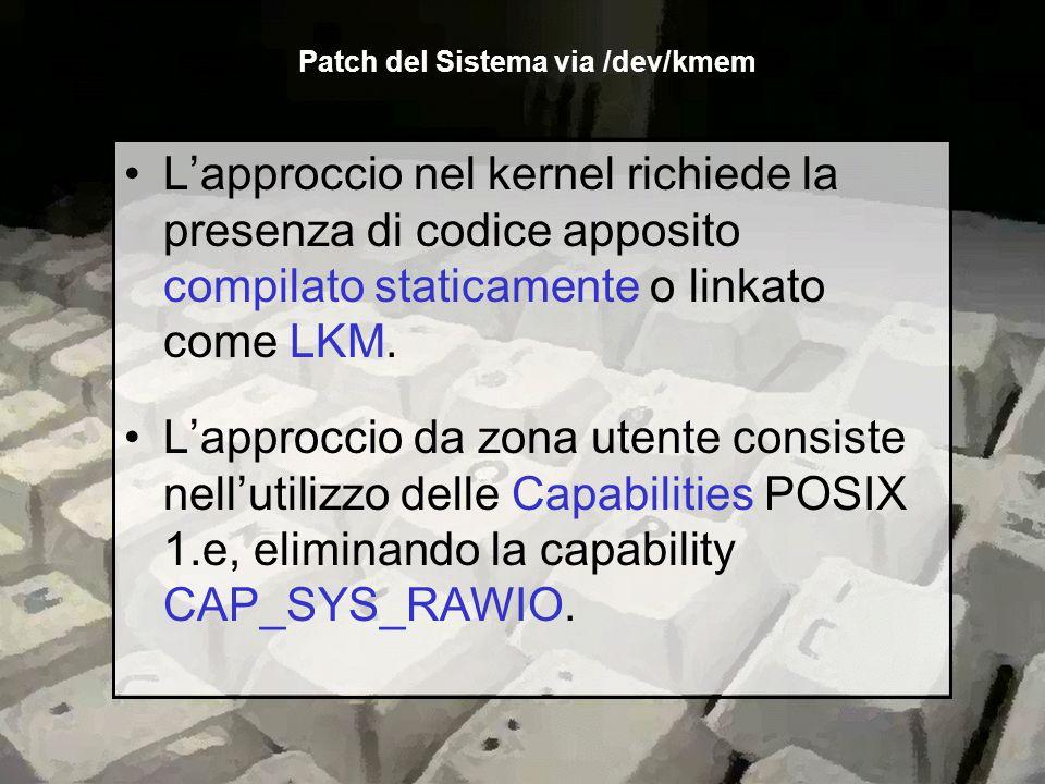 Lapproccio nel kernel richiede la presenza di codice apposito compilato staticamente o linkato come LKM. Lapproccio da zona utente consiste nellutiliz